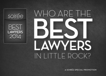 Who Are The Best Lawyers in Little Rock? (Special Soirée Promotion)
