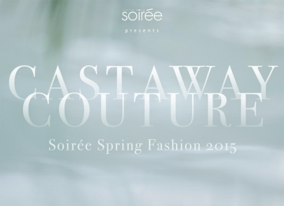 Soirée Spring Fashion 2015: Castaway Couture