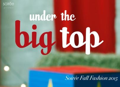 Soirée Fall Fashion 2015: Under the Big Top